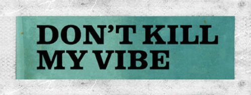dont-kill-my-vibe